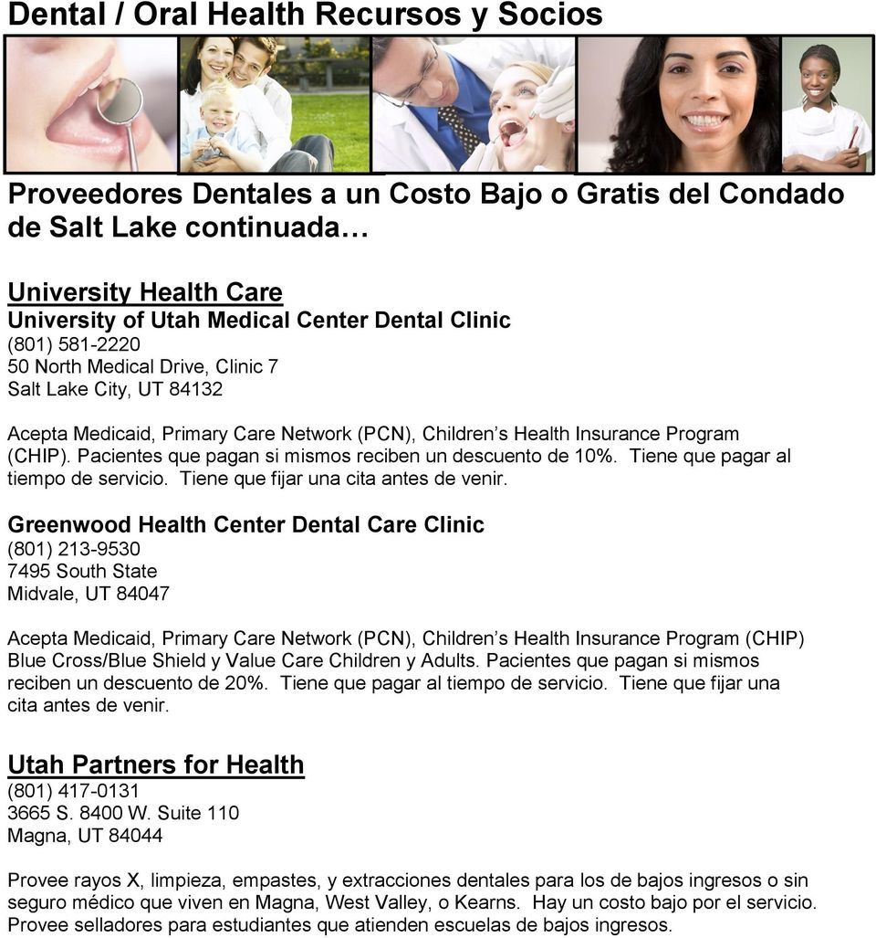 Greenwood Health Center Dental Care Clinic (801) 213-9530 7495 South State Midvale, UT 84047 Acepta Medicaid, Primary Care Network (PCN), Children s Health Insurance Program (CHIP) Blue Cross/Blue