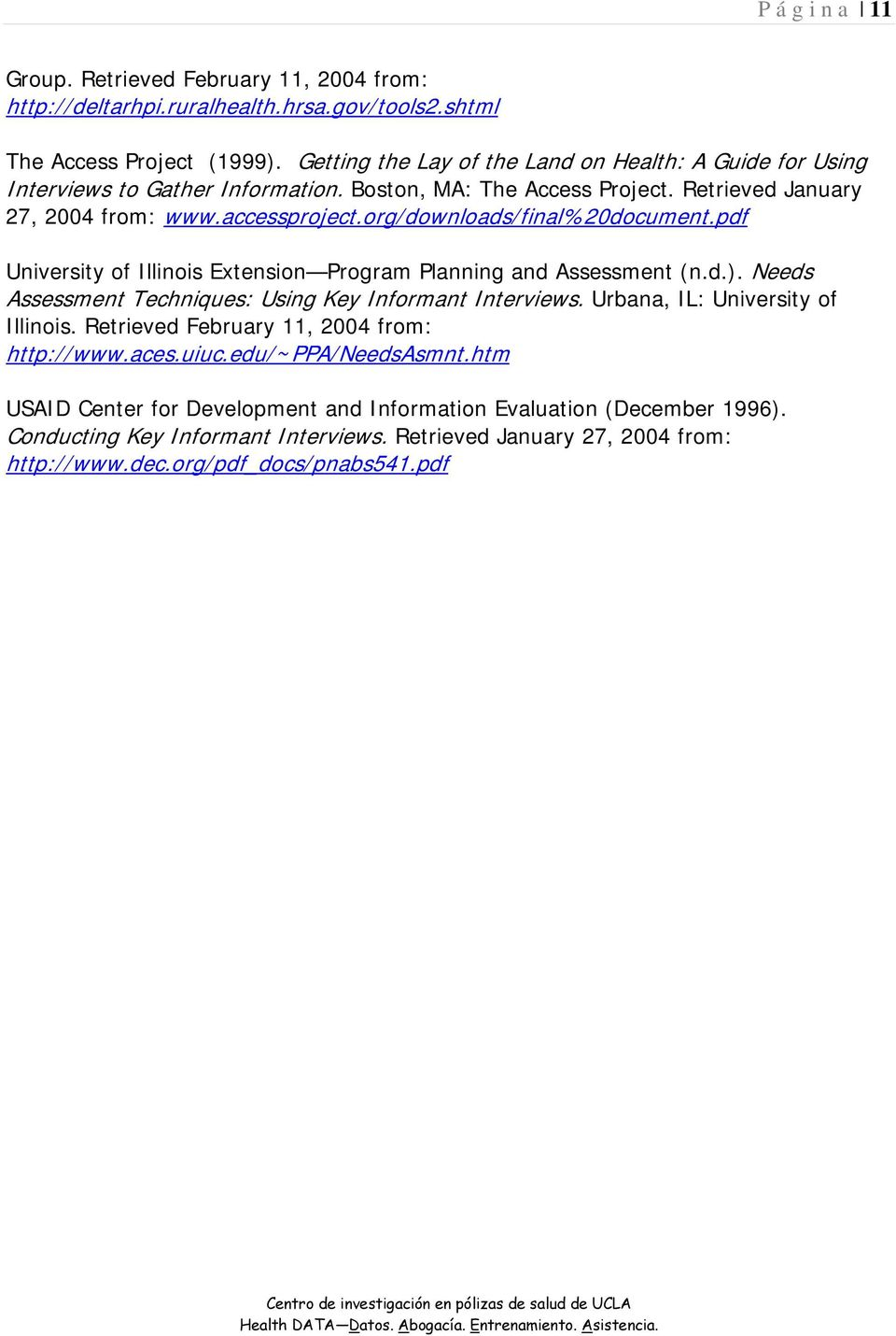 org/downloads/final%20document.pdf University of Illinois Extension Program Planning and Assessment (n.d.). Needs Assessment Techniques: Using Key Informant Interviews.
