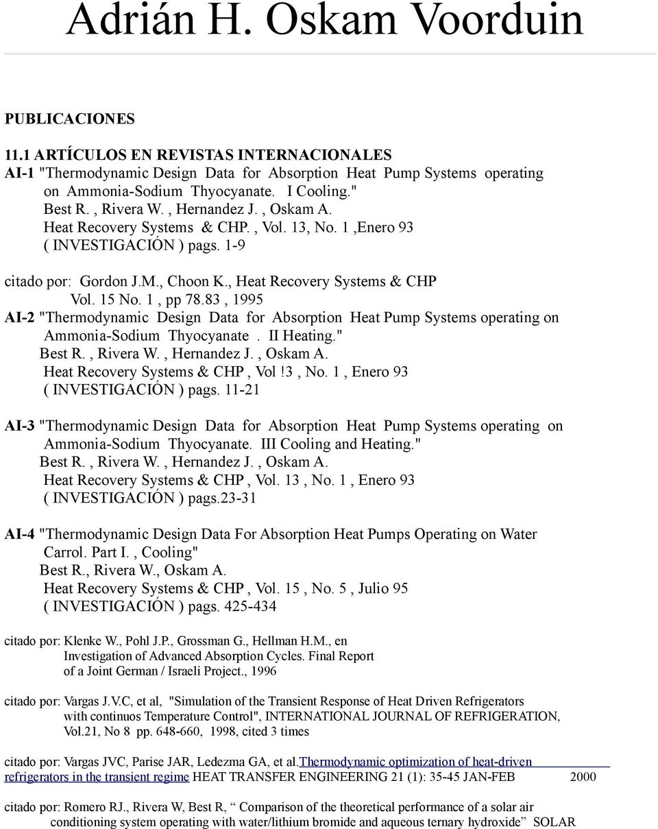"15 No. 1, pp 78.83, 1995 AI-2 ""Thermodynamic Design Data for Absorption Heat Pump Systems operating on Ammonia-Sodium Thyocyanate. II Heating."" Best R., Rivera W., Hernandez J., Oskam A."