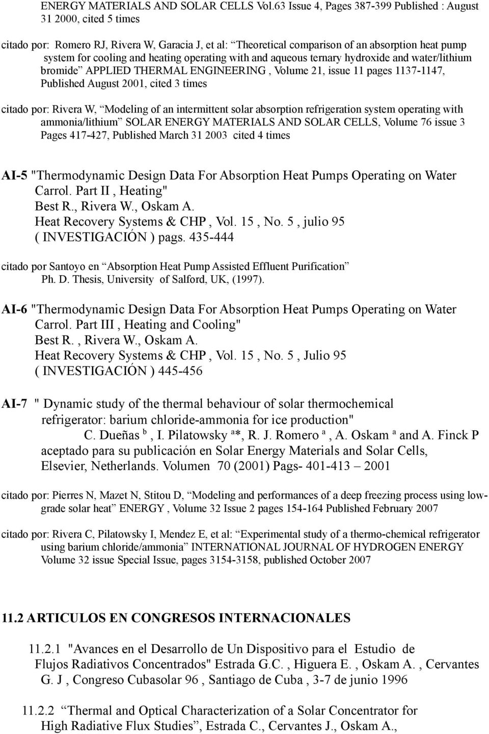 operating with and aqueous ternary hydroxide and water/lithium bromide APPLIED THERMAL ENGINEERING, Volume 21, issue 11 pages 1137-1147, Published August 2001, cited 3 times citado por: Rivera W,