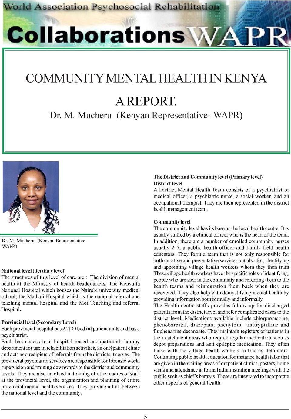 Mucheru (Kenyan Representative- WAPR) The District and Community level (Primary level) District level A District Mental Health Team consists of a psychiatrist or medical officer, a psychiatric nurse,