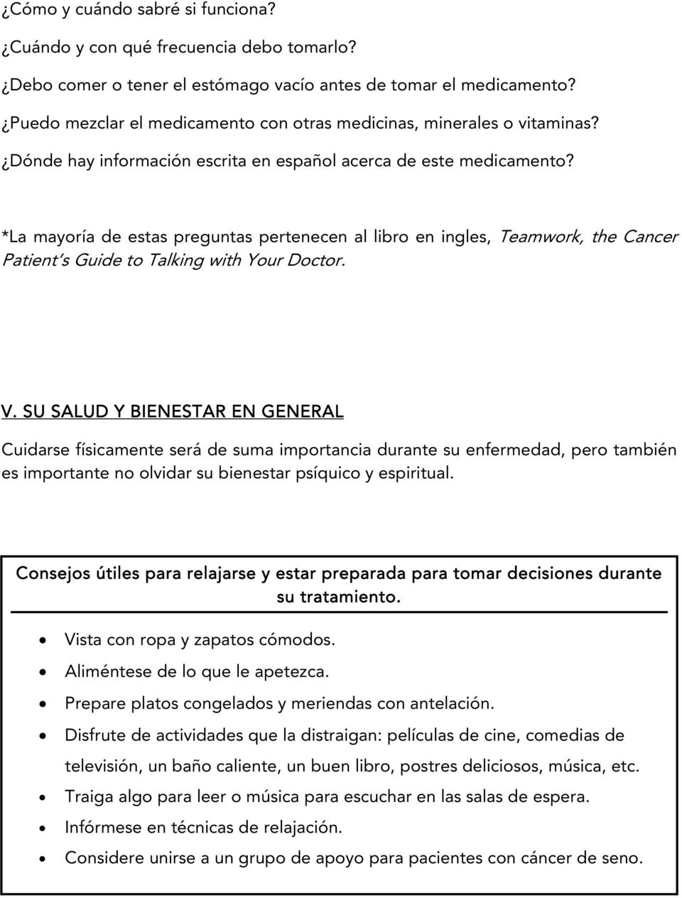 *La mayoría de estas preguntas pertenecen al libro en ingles, Teamwork, the Cancer Patient s Guide to Talking with Your Doctor. V.