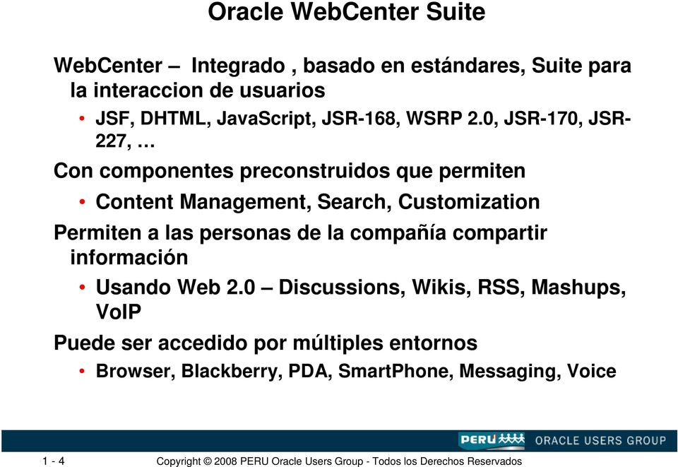 0, JSR-170, JSR- 227, Con componentes preconstruidos que permiten Content Management, Search, Customization Permiten
