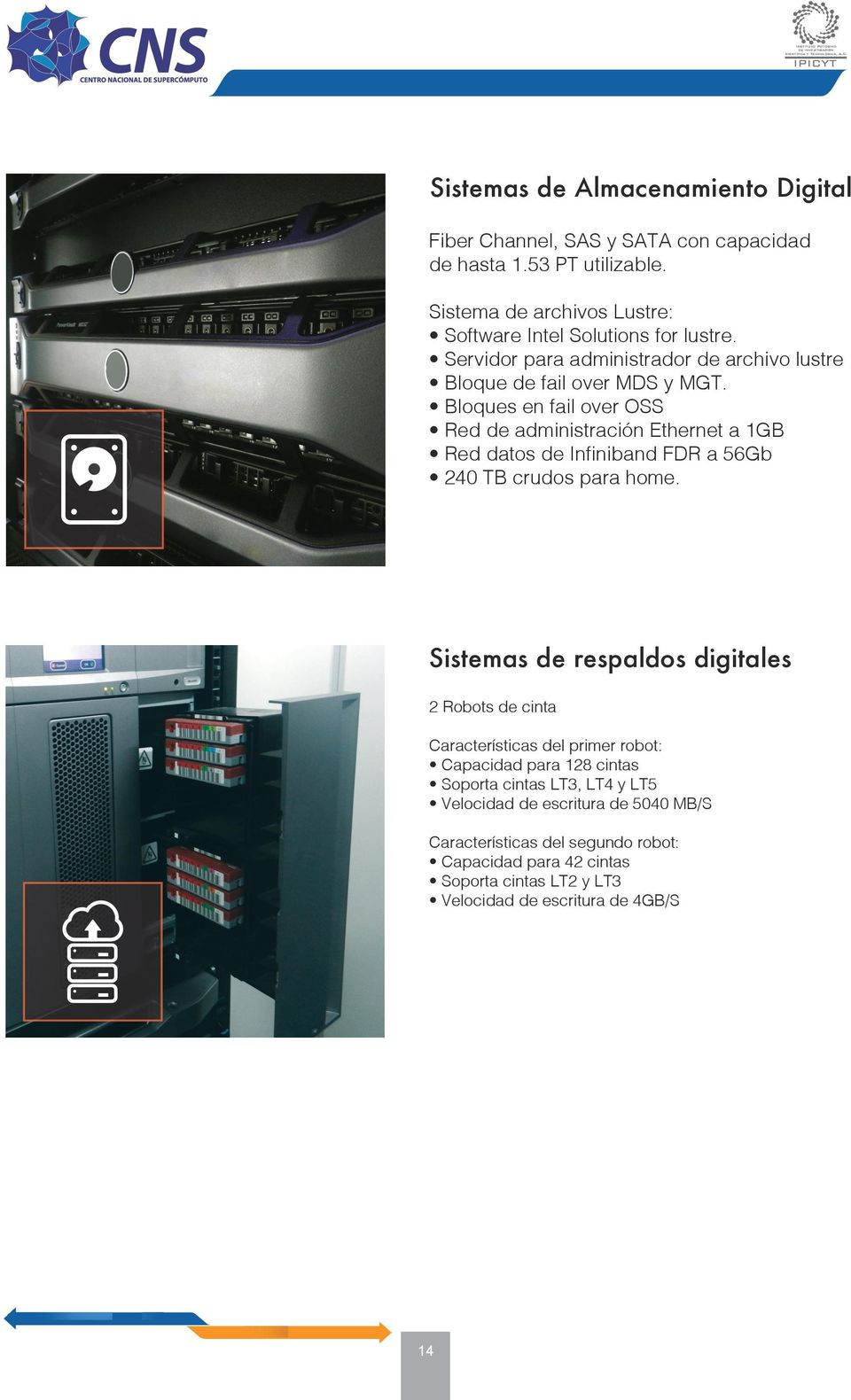 Bloques en fail over OSS Red de administración Ethernet a 1GB Red datos de Infiniband FDR a 56Gb 240 TB crudos para home.