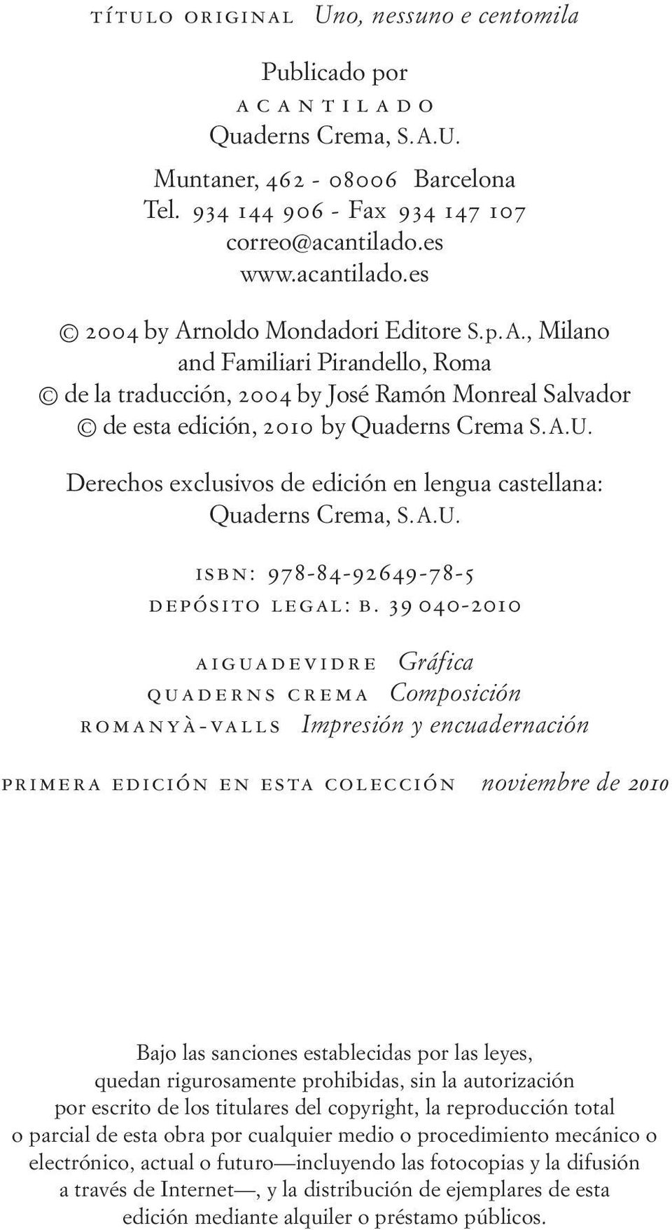 Derechos exclusivos de edición en lengua castellana: Quaderns Crema, S. A. U. isbn: 978-84-92649-78-5 depósito legal: b.
