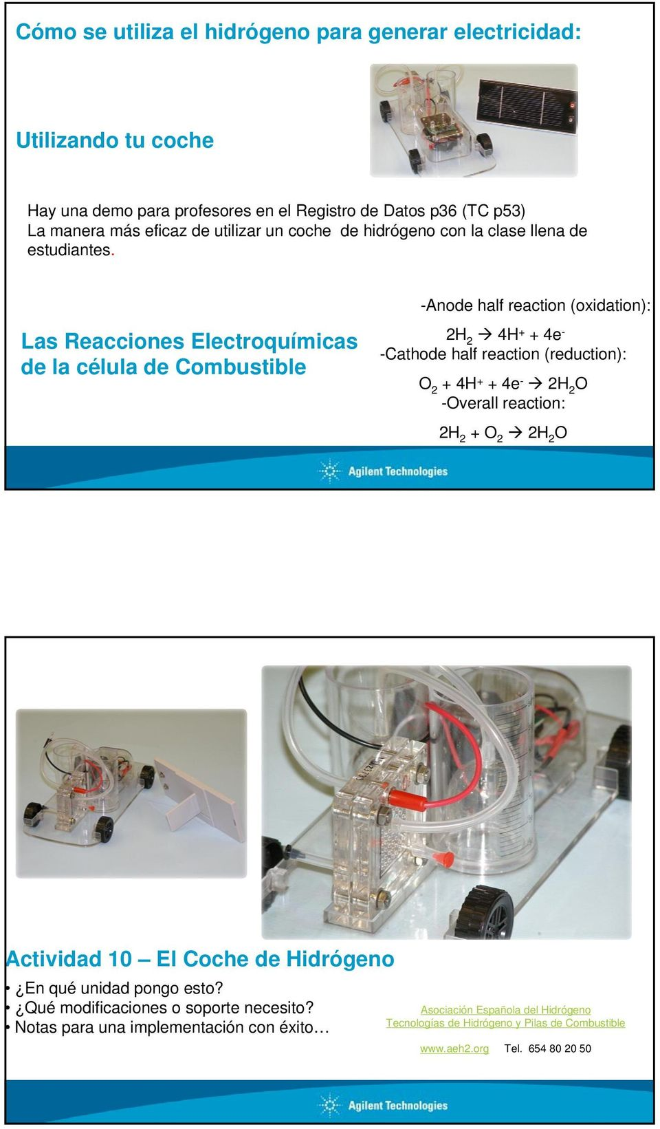 -Anode half reaction (oxidation): Las Reacciones Electroquímicas de la célula de Combustible 2H2 Æ 4H+ + 4e-Cathode half reaction (reduction): O2 + 4H+ + 4e- Æ 2H2O
