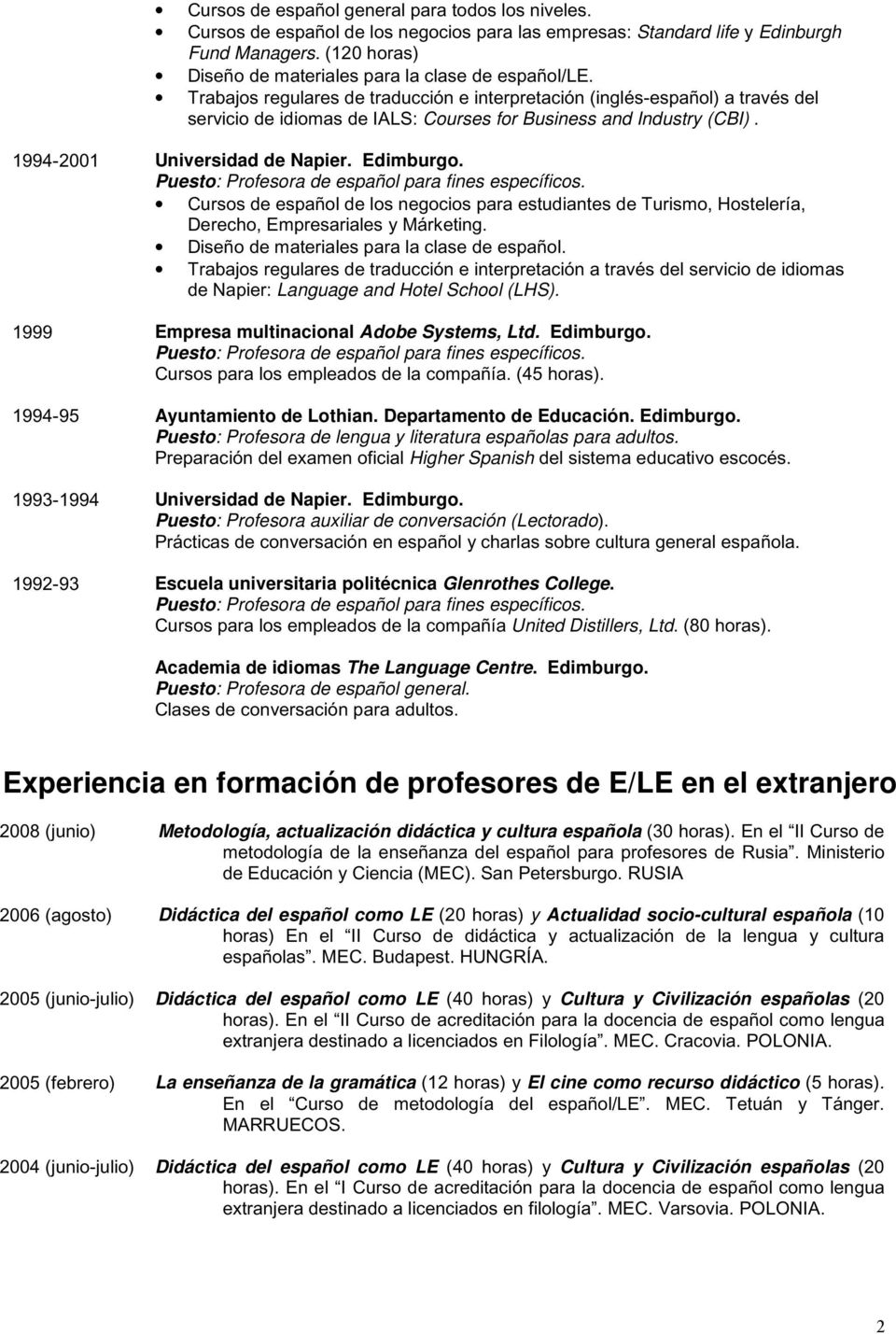 Trabajos regulares de traducción e interpretación (inglés-español) a través del servicio de idiomas de IALS: Courses for Business and Industry (CBI). 1994-2001 Universidad de Napier. Edimburgo.