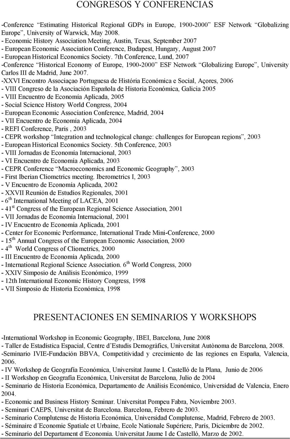7th Conference, Lund, 2007 -Conference Historical Economy of Europe, 1900-2000 ESF Network Globalizing Europe, University Carlos III de Madrid, June 2007.