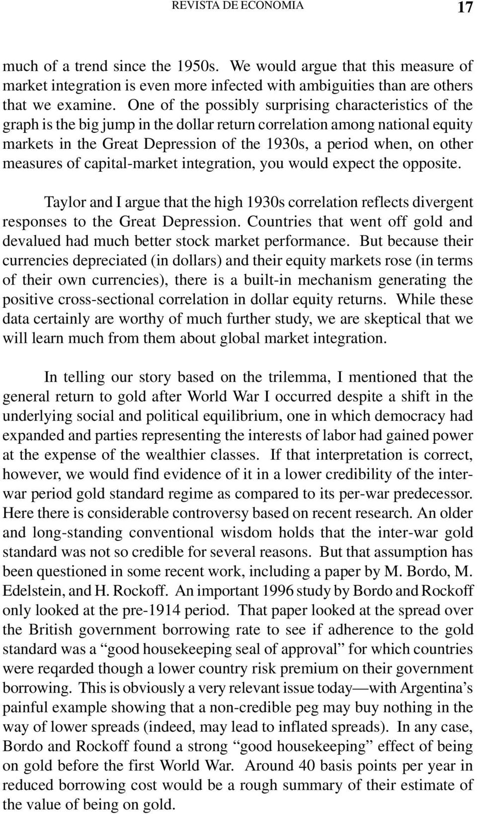 other measures of capital-market integration, you would expect the opposite. Taylor and I argue that the high 1930s correlation reflects divergent responses to the Great Depression.