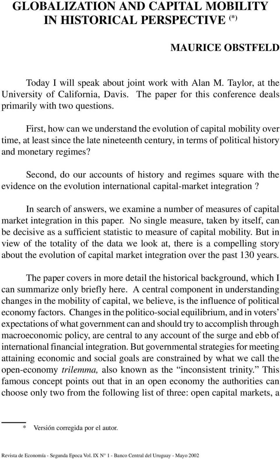 First, how can we understand the evolution of capital mobility over time, at least since the late nineteenth century, in terms of political history and monetary regimes?