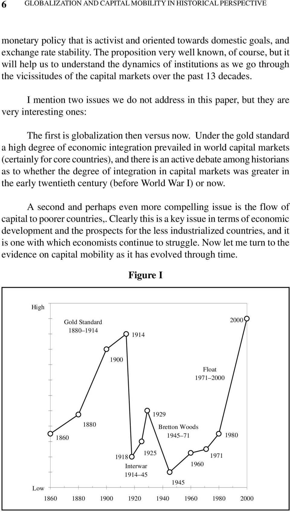 I mention two issues we do not address in this paper, but they are very interesting ones: The first is globalization then versus now.