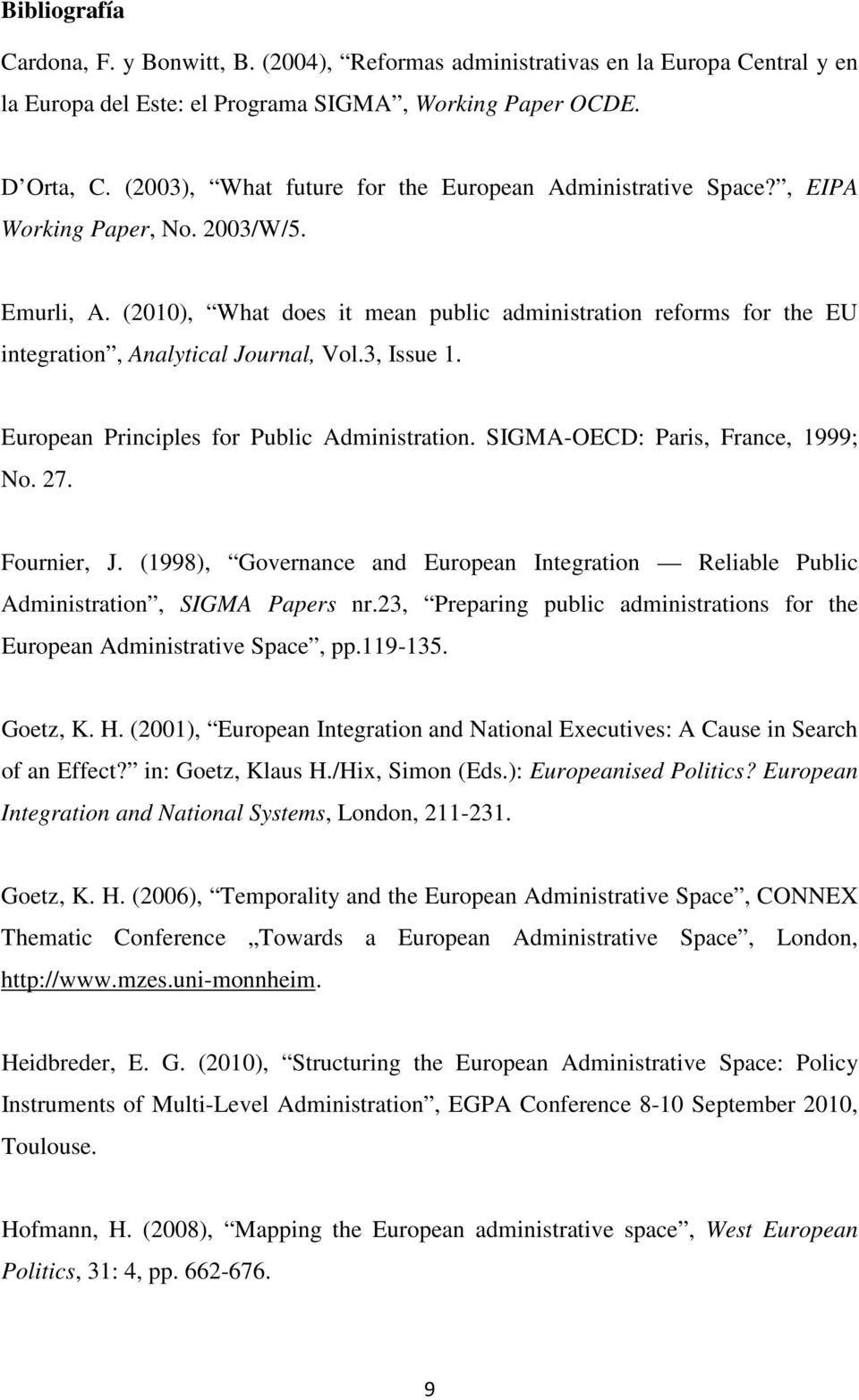 (2010), What does it mean public administration reforms for the EU integration, Analytical Journal, Vol.3, Issue 1. European Principles for Public Administration. SIGMA-OECD: Paris, France, 1999; No.
