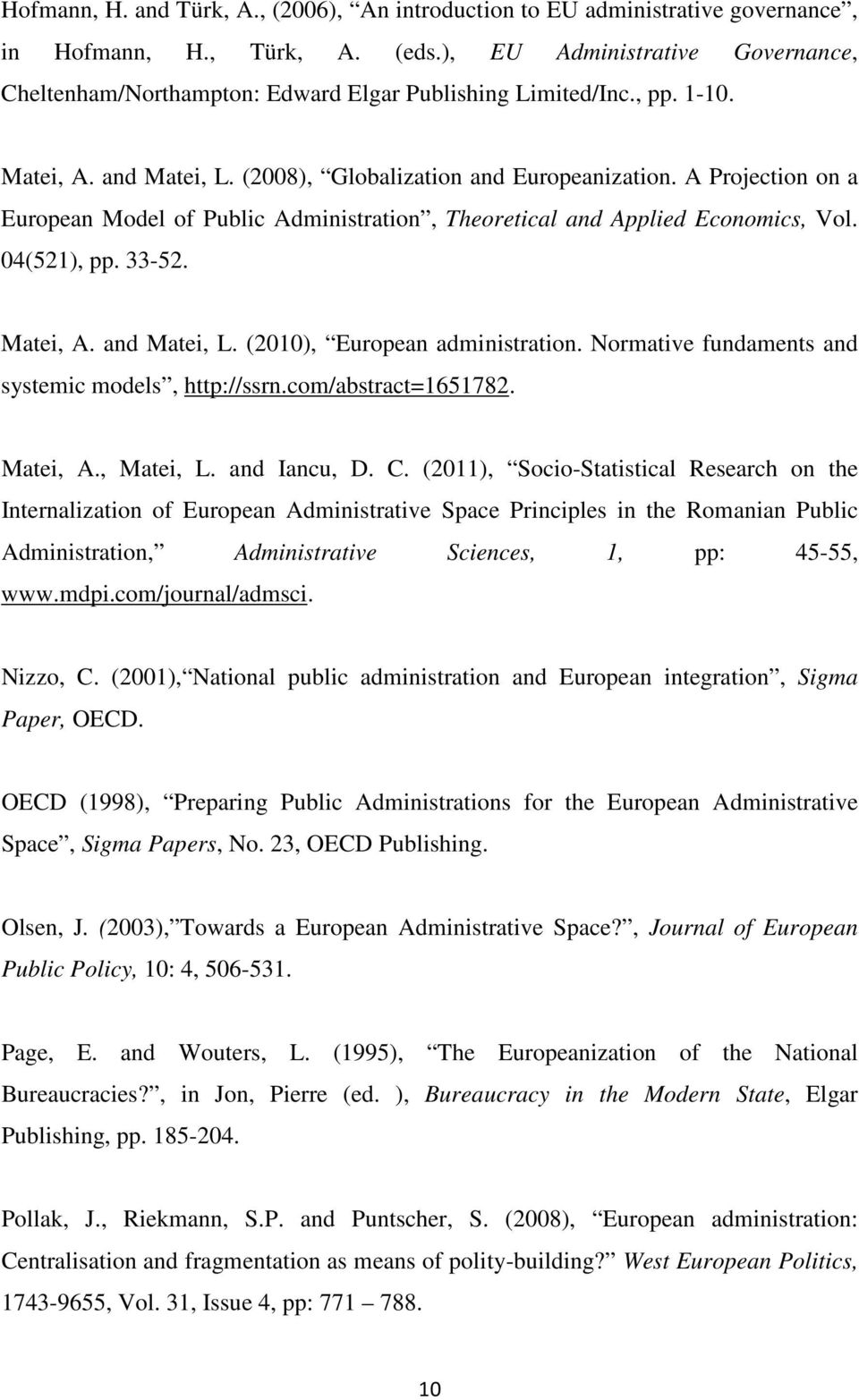 A Projection on a European Model of Public Administration, Theoretical and Applied Economics, Vol. 04(521), pp. 33-52. Matei, A. and Matei, L. (2010), European administration.