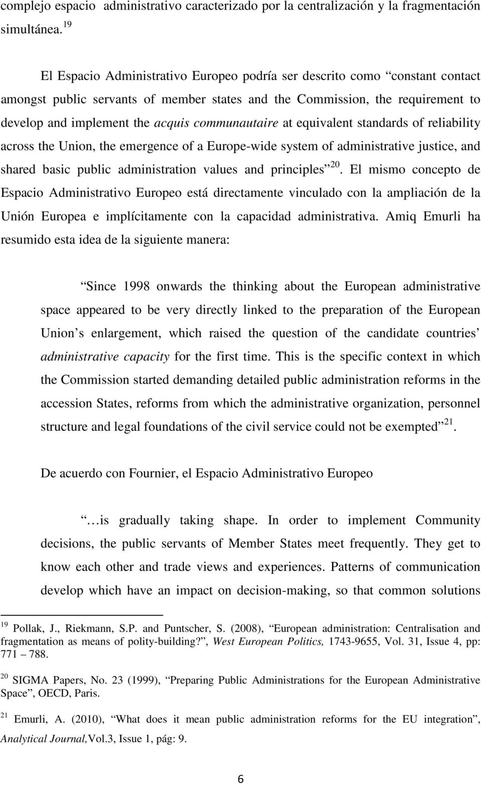 communautaire at equivalent standards of reliability across the Union, the emergence of a Europe-wide system of administrative justice, and shared basic public administration values and principles 20.