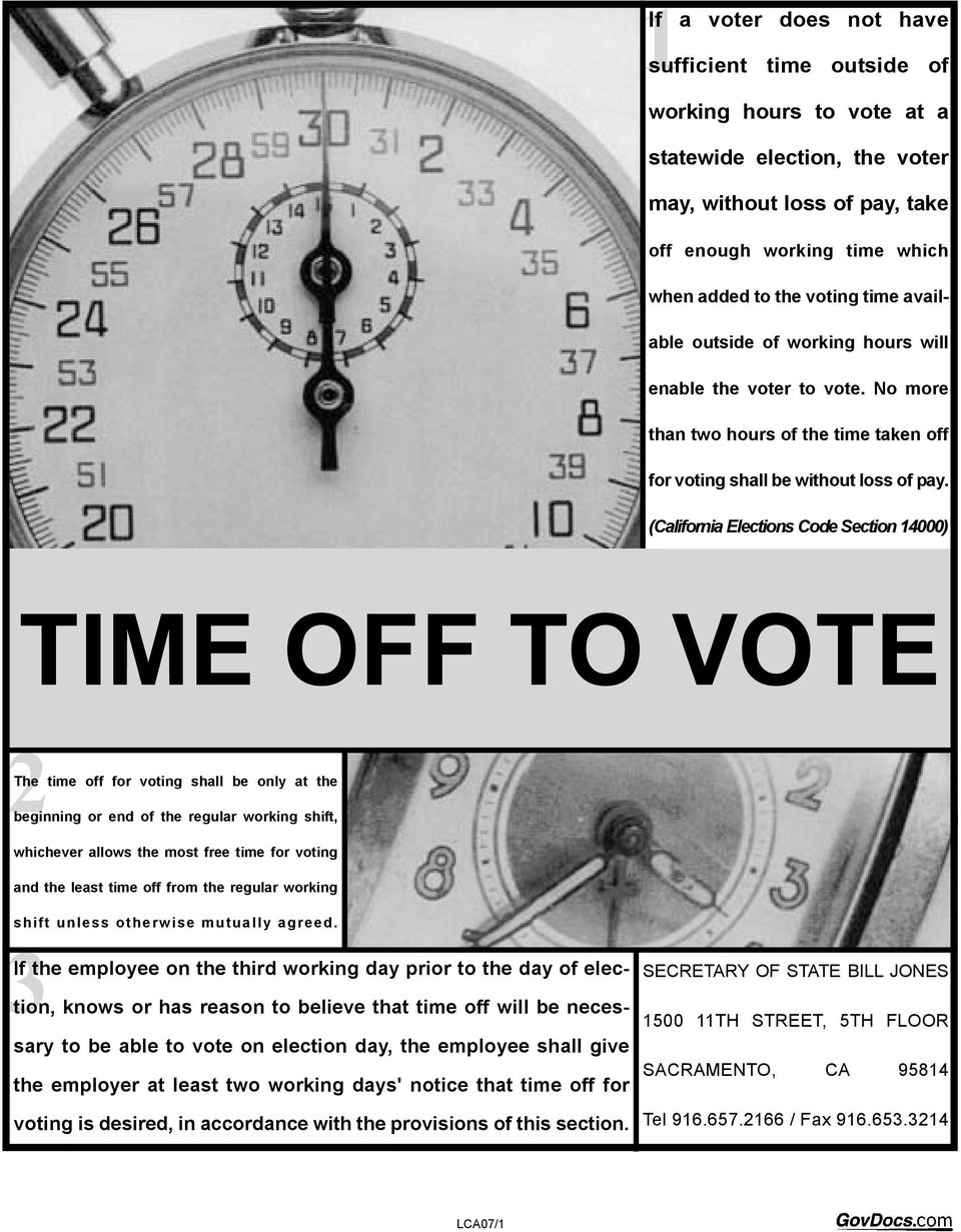 (California Elections Code Section 14000) TIME OFF TO VOTE 2The time off for voting shall be only at the beginning or end of the regular working shift, whichever allows the most free time for voting