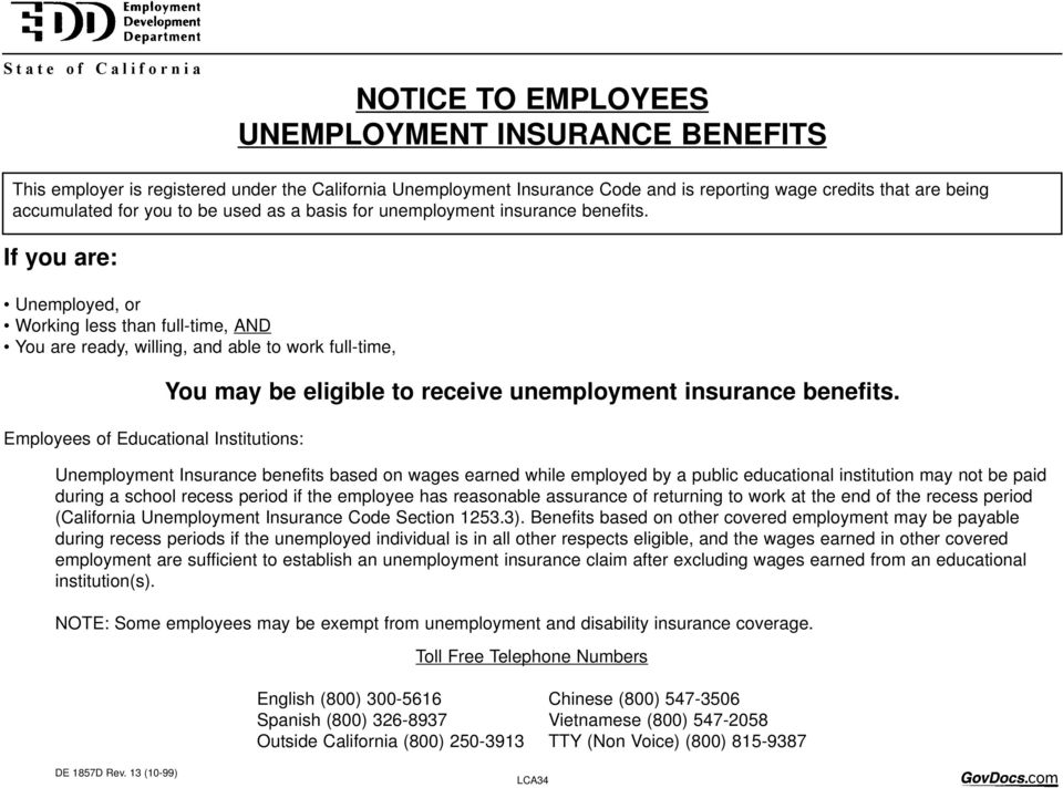 If you are: Unemployed, or Working less than full-time, AND You are ready, willing, and able to work full-time, Employees of Educational Institutions: You may be eligible to receive unemployment
