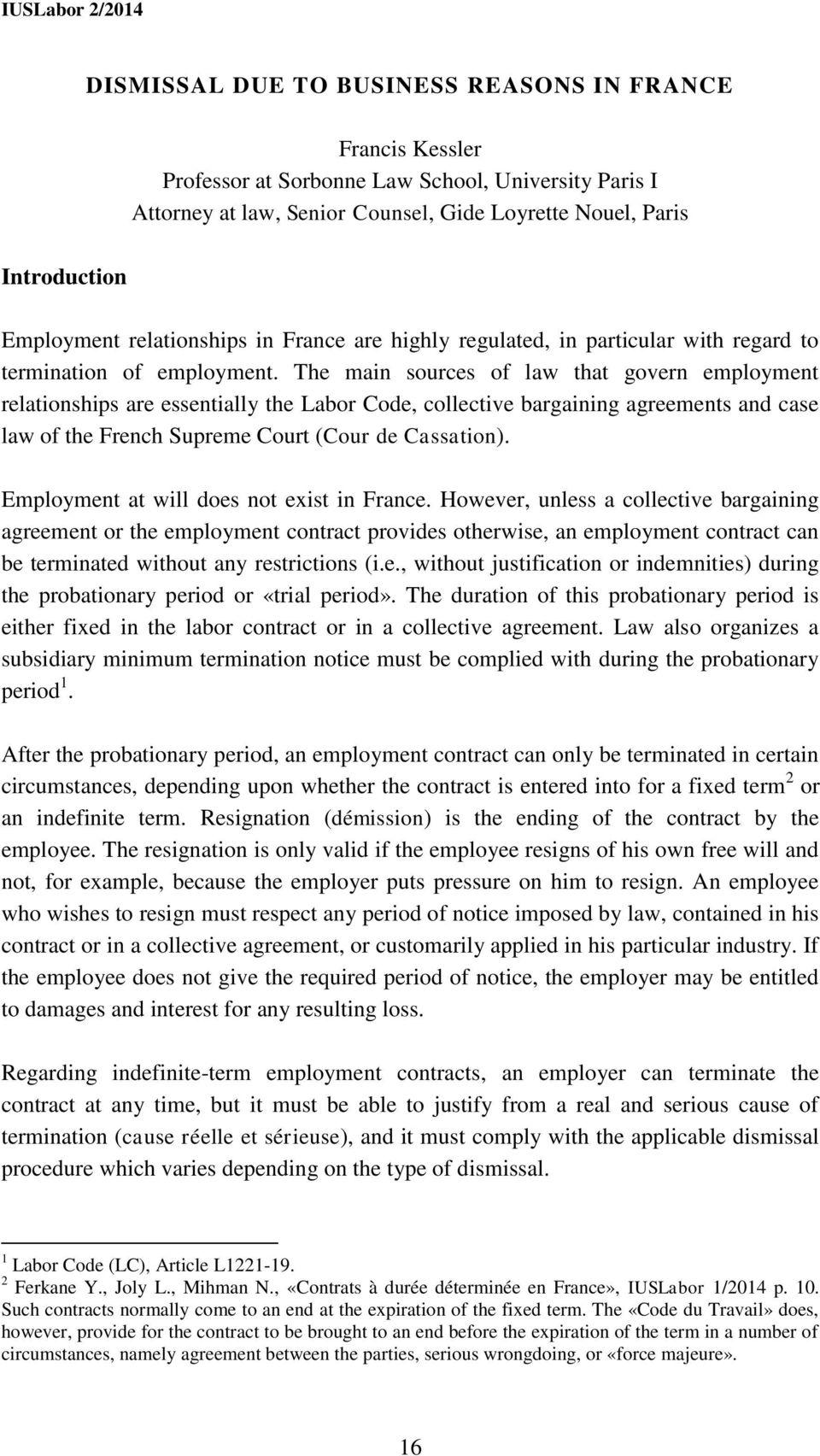 The main sources of law that govern employment relationships are essentially the Labor Code, collective bargaining agreements and case law of the French Supreme Court (Cour de Cassation).