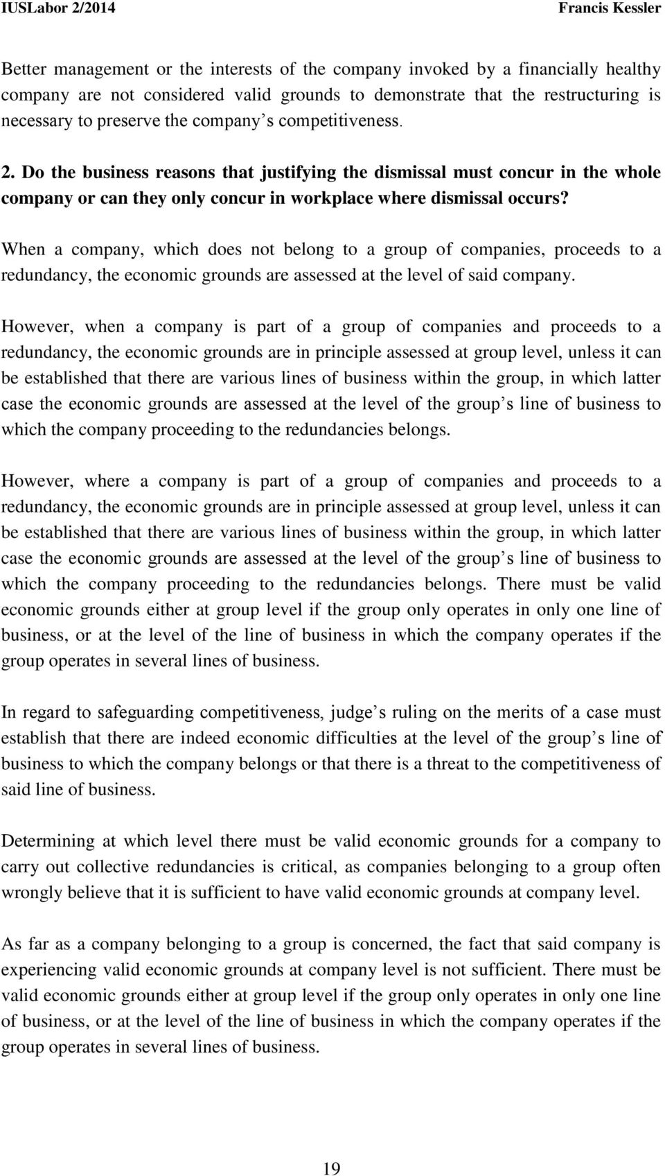 When a company, which does not belong to a group of companies, proceeds to a redundancy, the economic grounds are assessed at the level of said company.