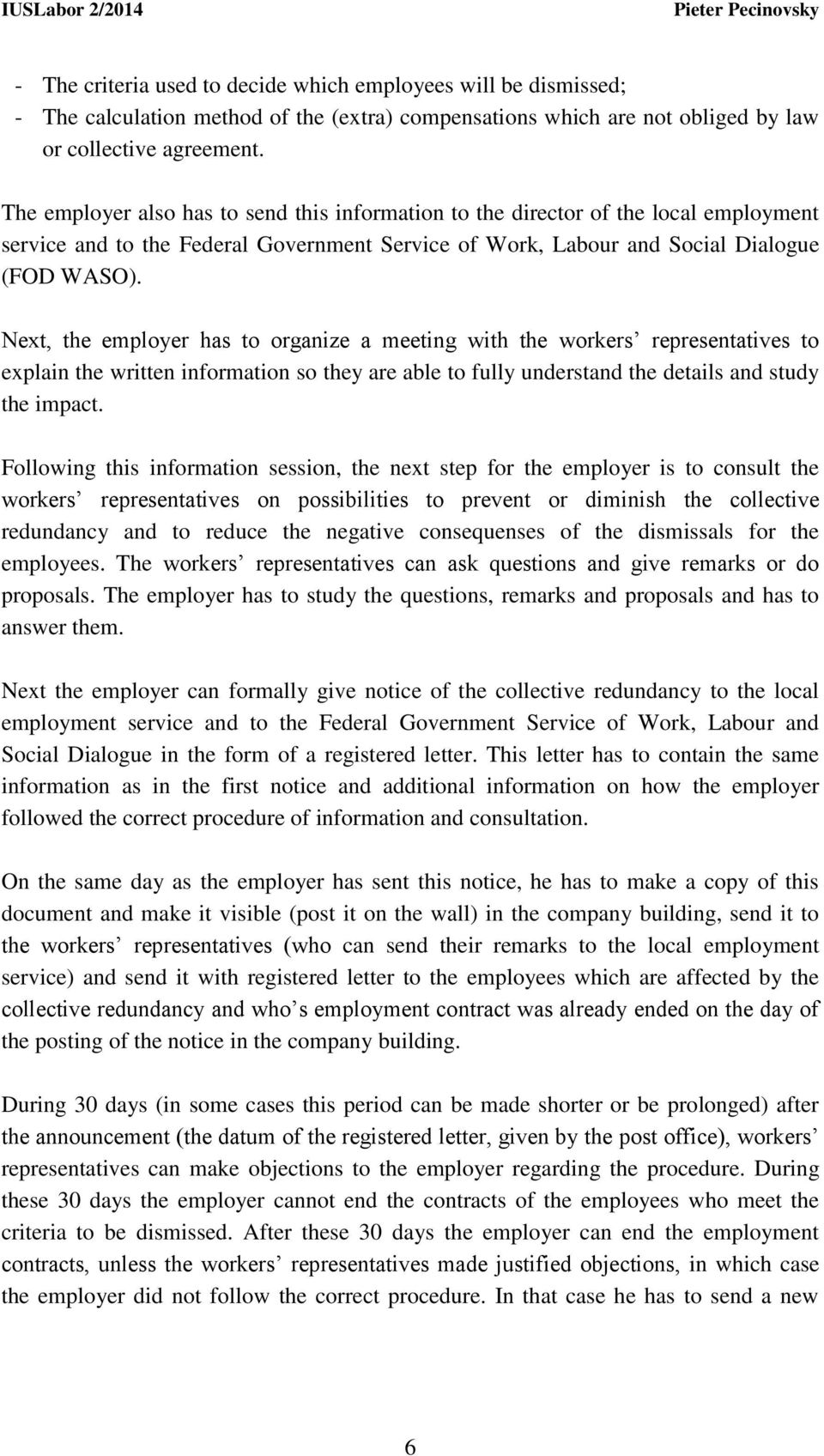 Next, the employer has to organize a meeting with the workers representatives to explain the written information so they are able to fully understand the details and study the impact.