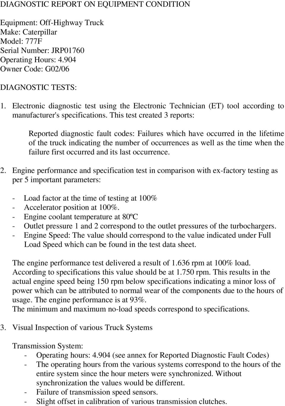 This test created 3 reports: Reported diagnostic fault codes: Failures which have occurred in the lifetime of the truck indicating the number of occurrences as well as the time when the failure first