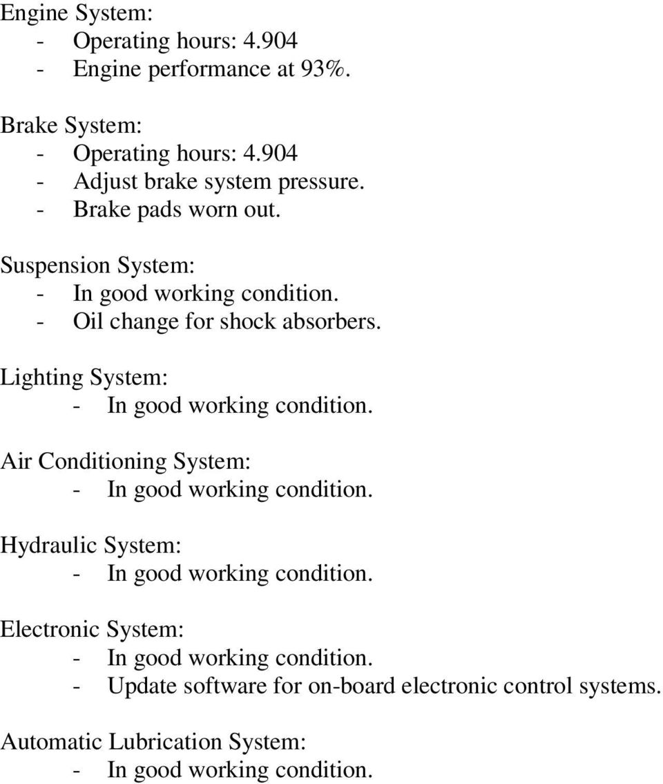 Lighting System: - In good working condition. Air Conditioning System: - In good working condition.