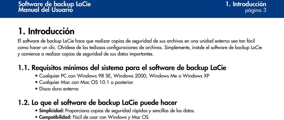 1. Requisitos mínimos del sistema para el software de backup LaCie Cualquier PC con Windows 98 SE, Windows 2000, Windows Me o Windows XP Cualquier Mac con Mac OS 10.