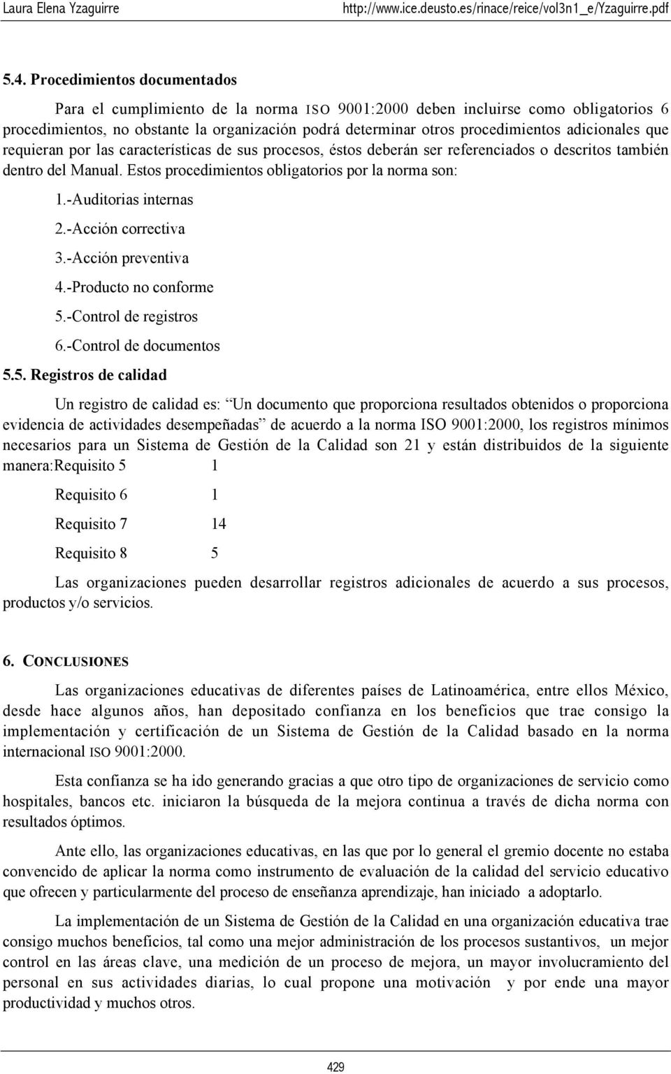-Auditorias internas 2.-Acción correctiva 3.-Acción preventiva 4.-Producto no conforme 5.