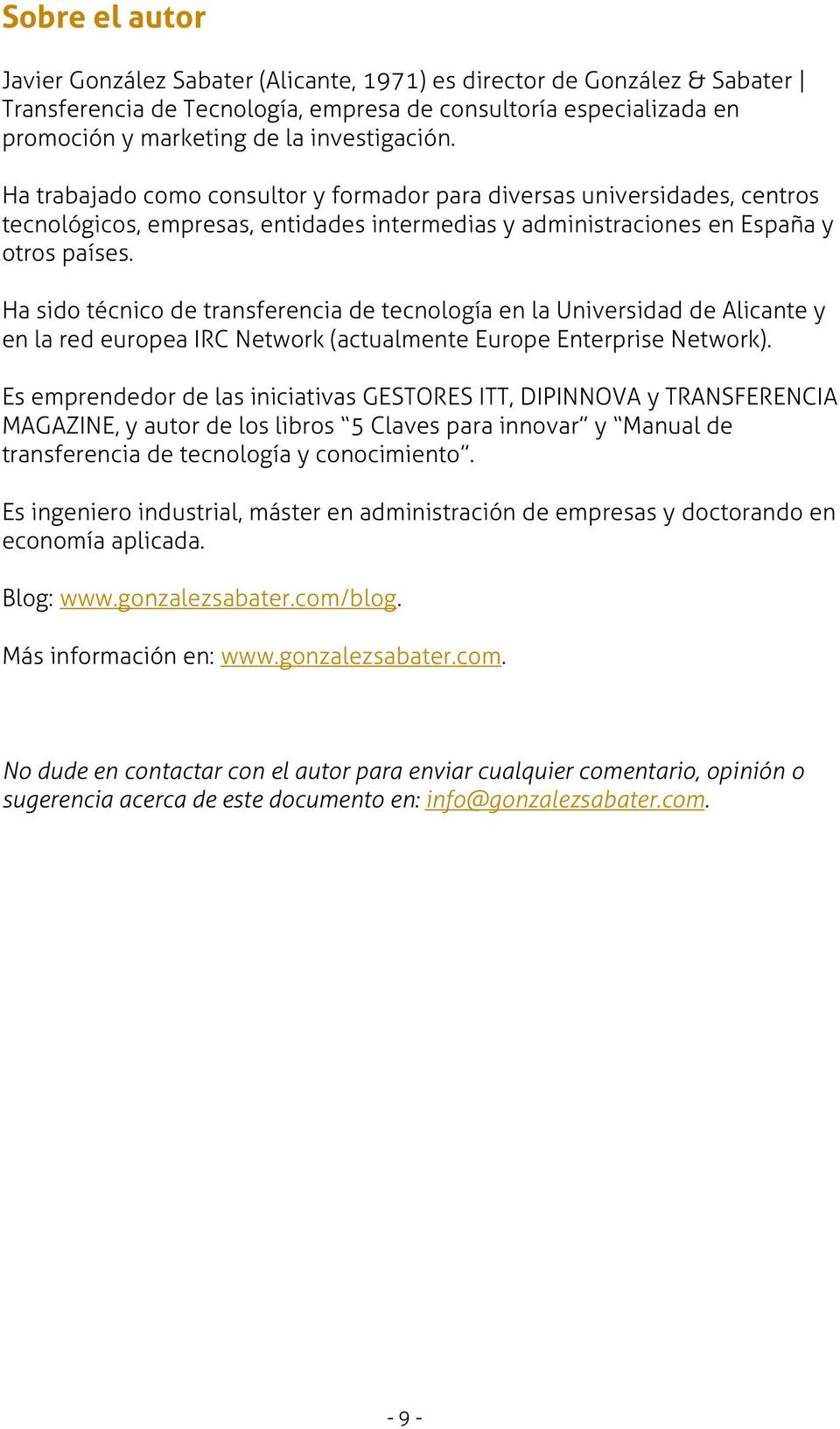 Ha sido técnico de transferencia de tecnología en la Universidad de Alicante y en la red europea IRC Network (actualmente Europe Enterprise Network).