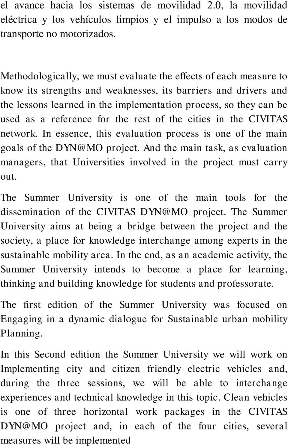 used as a reference for the rest of the cities in the CIVITAS network. In essence, this evaluation process is one of the main goals of the DYN@MO project.