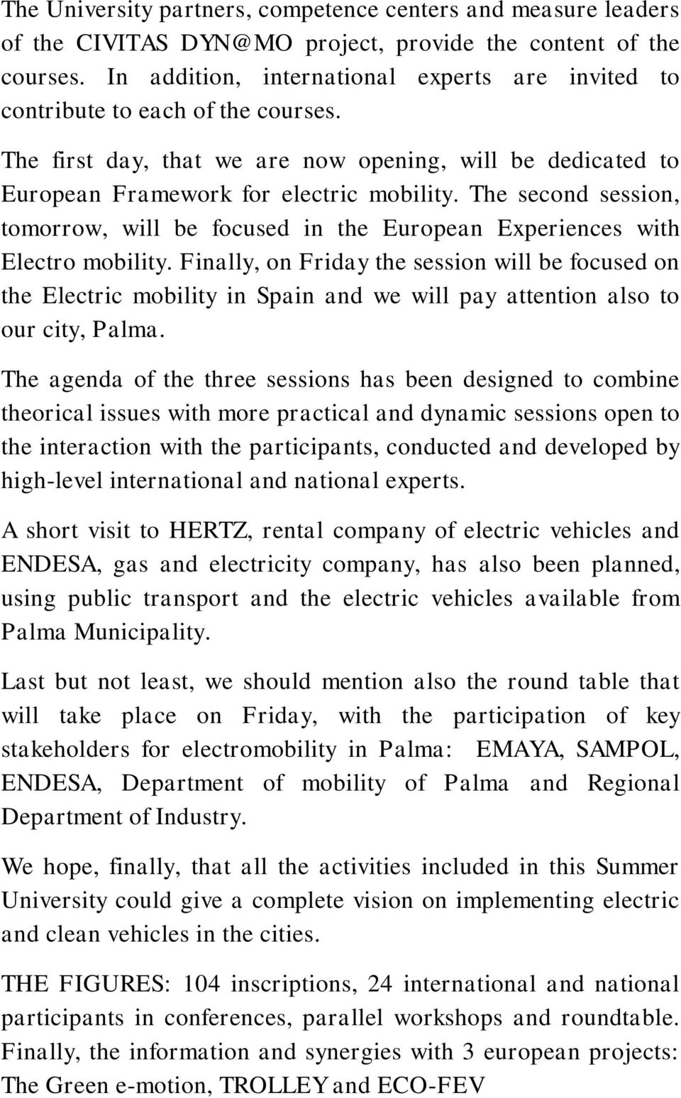 The second session, tomorrow, will be focused in the European Experiences with Electro mobility.