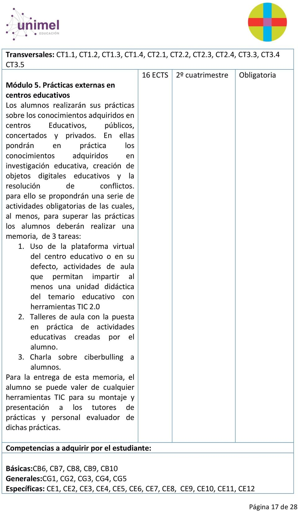 En ellas pondrán en práctica los conocimientos adquiridos en investigación educativa, creación de objetos digitales educativos y la resolución de conflictos.