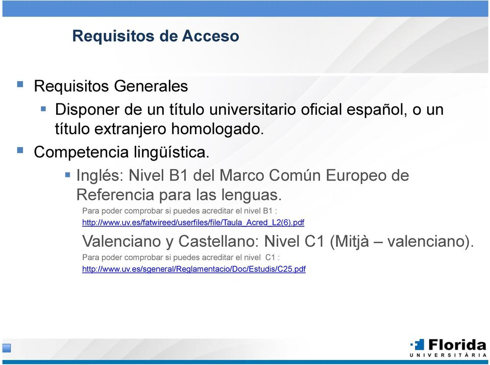 Para poder comprobar si puedes acreditar el nivel B1 : http://www.uv.es/fatwireed/userfiles/file/taula_acred_l2(6).