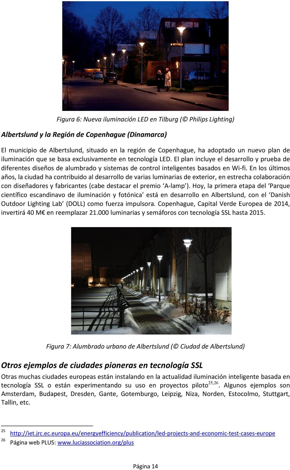 Estas acciones incluyen iluminación LED interior y exterior en ciudades 28 (LED4ART 29, ILLUMINATE 30, LITES 31 ).