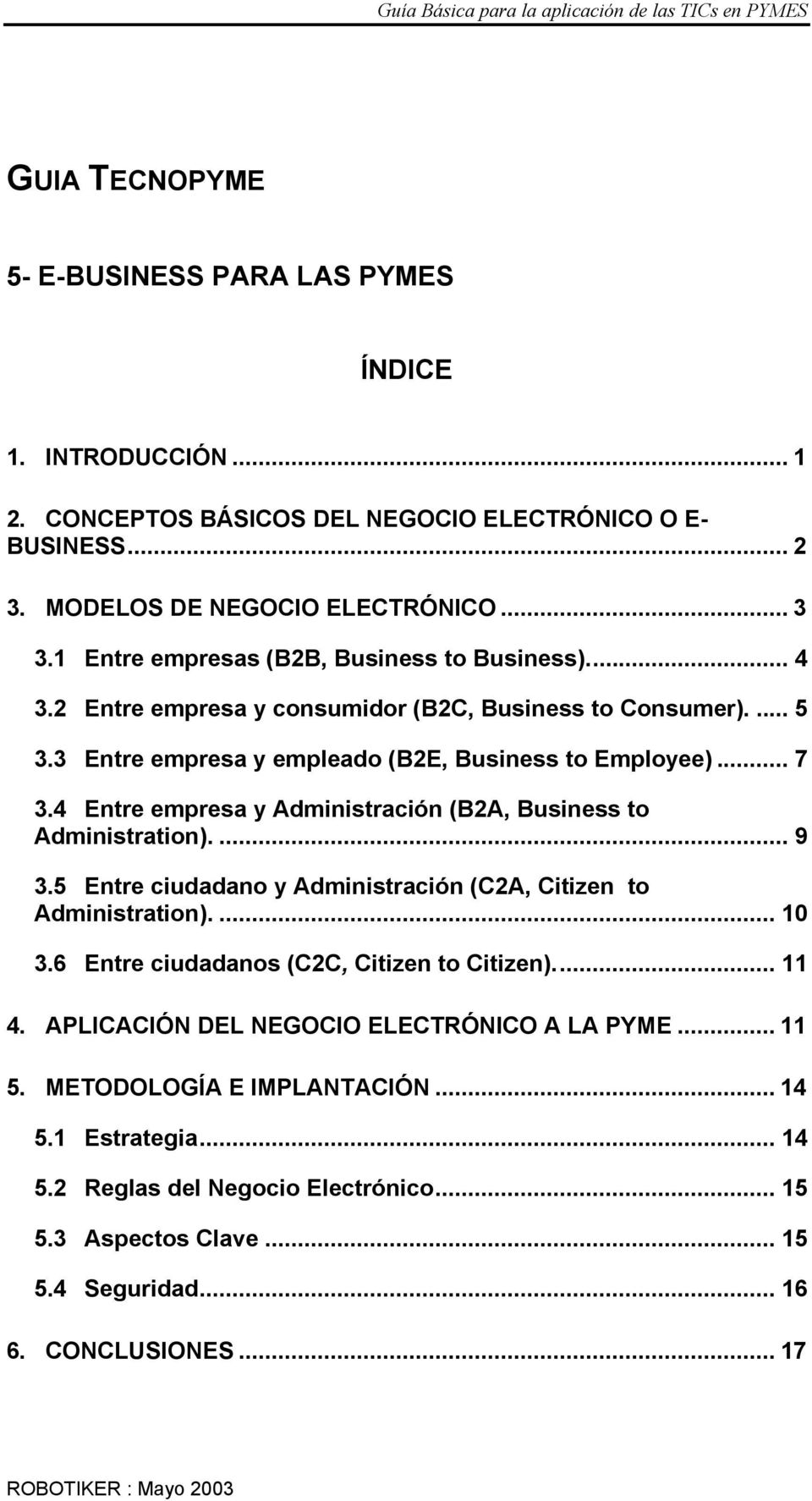 4 Entre empresa y Administración (B2A, Business to Administration).... 9 3.5 Entre ciudadano y Administración (C2A, Citizen to Administration).... 10 3.6 Entre ciudadanos (C2C, Citizen to Citizen).