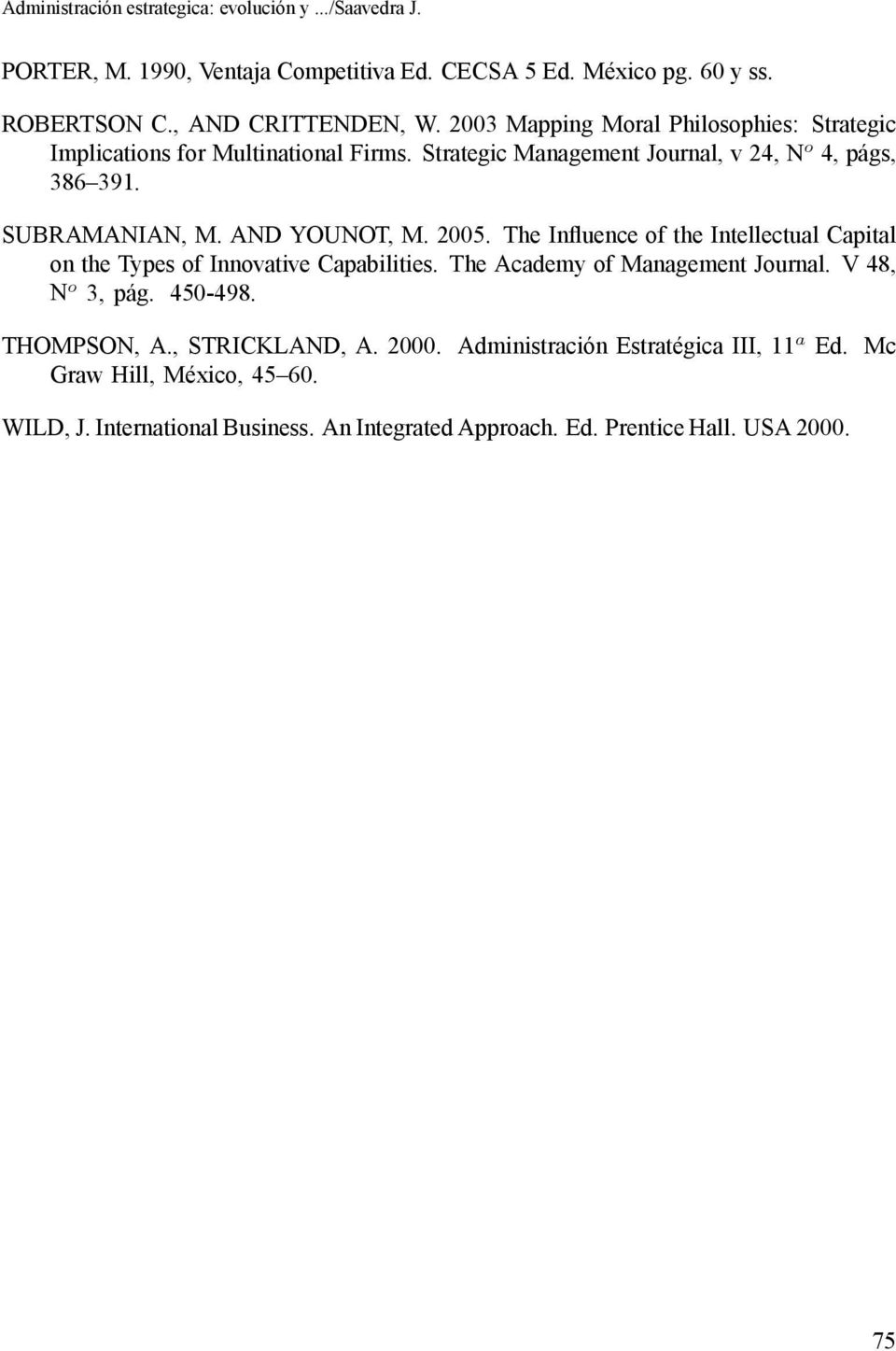 AND YOUNOT, M. 2005. The Influence of the Intellectual Capital on the Types of Innovative Capabilities. The Academy of Management Journal.