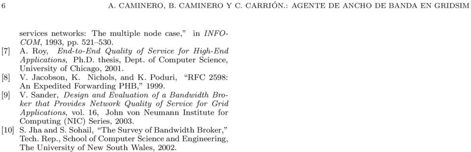 Poduri, RFC 2598: An Expedited Forwarding PHB, 1999. [9] V. Sander, Design and Evaluation of a Bandwidth Broker that Provides Network Quality of Service for Grid Applications, vol.