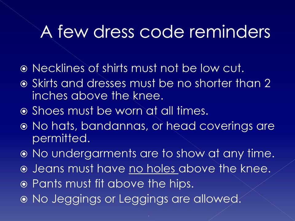 Shoes must be worn at all times. No hats, bandannas, or head coverings are permitted.