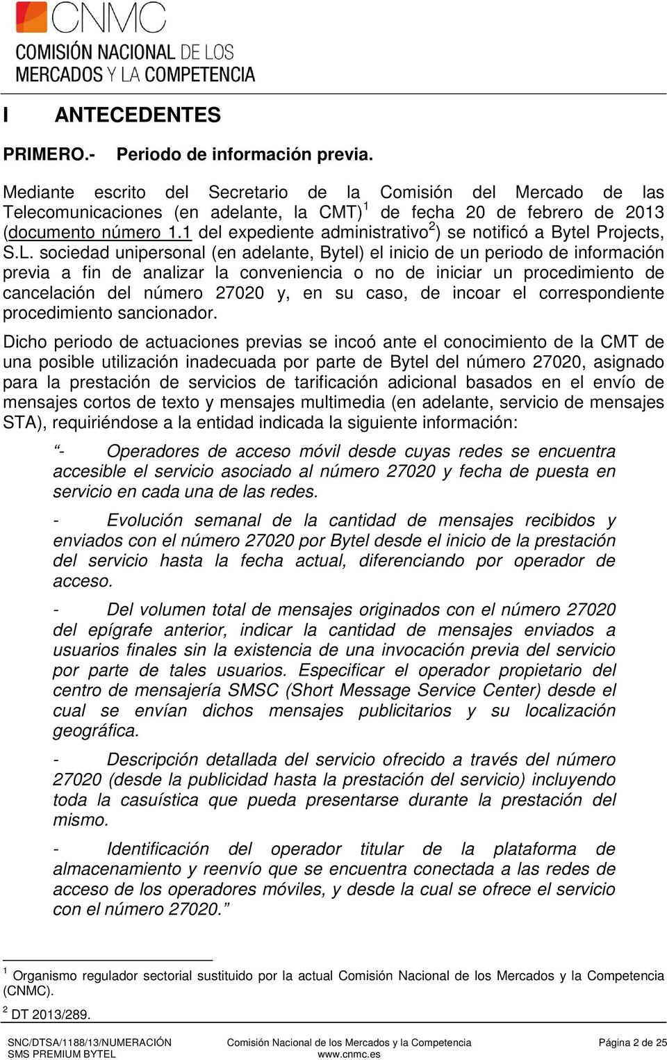 1 del expediente administrativo 2 ) se notificó a Bytel Projects, S.L.