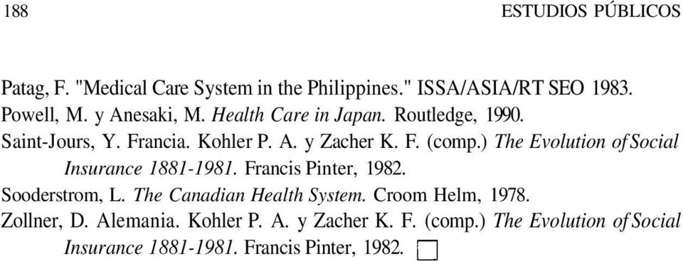 ) The Evolution of Social Insurance 1881-1981. Francis Pinter, 1982. Sooderstrom, L. The Canadian Health System.