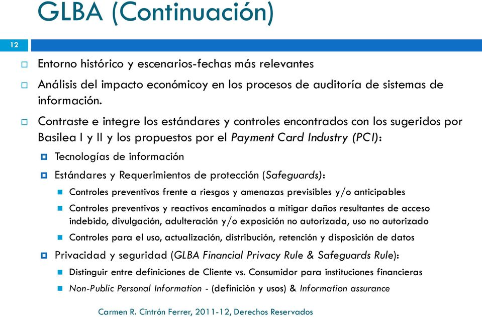 Requerimientos de protección (Safeguards): Controles preventivos frente a riesgos y amenazas previsibles y/o anticipables Controles preventivos y reactivos encaminados a mitigar daños resultantes de