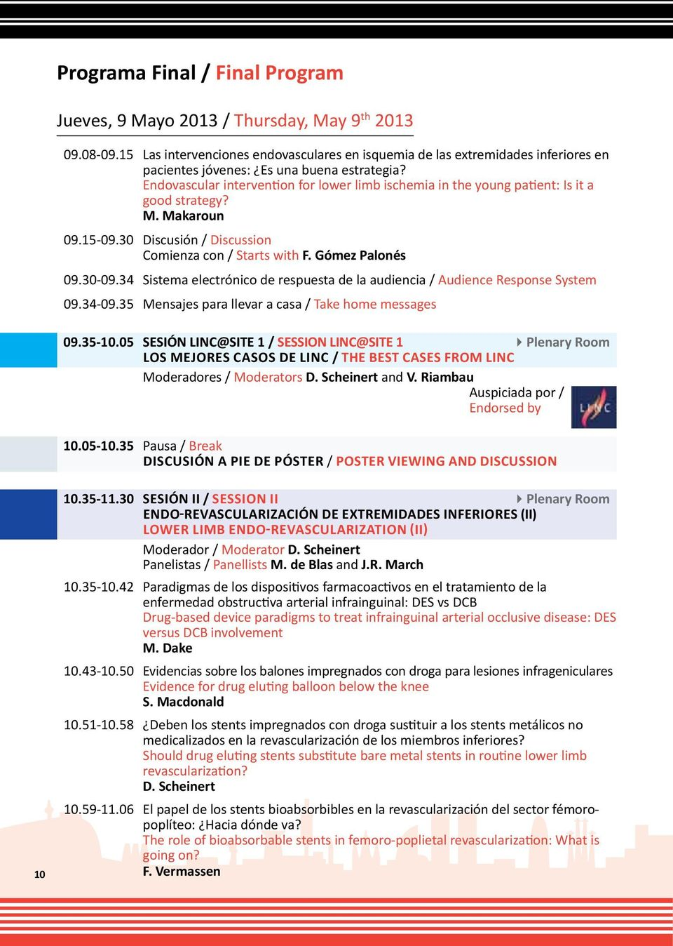Endovascular intervention for lower limb ischemia in the young patient: Is it a good strategy? M. Makaroun 09.15-09.30 Discusión / Discussion Comienza con / Starts with F. Gómez Palonés 09.30-09.