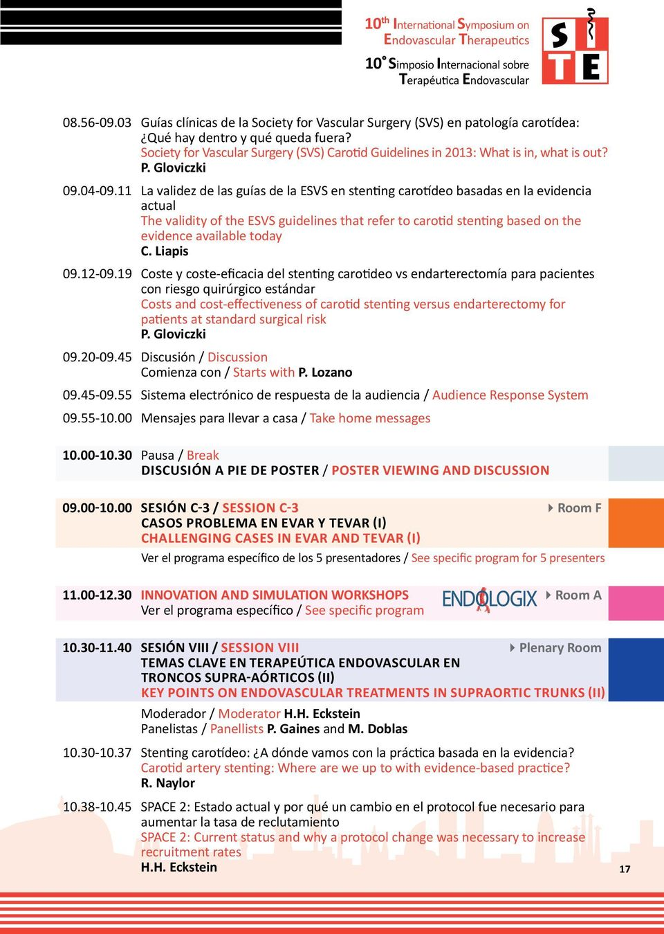 Society for Vascular Surgery (SVS) Carotid Guidelines in 2013: What is in, what is out? P. Gloviczki 09.04-09.
