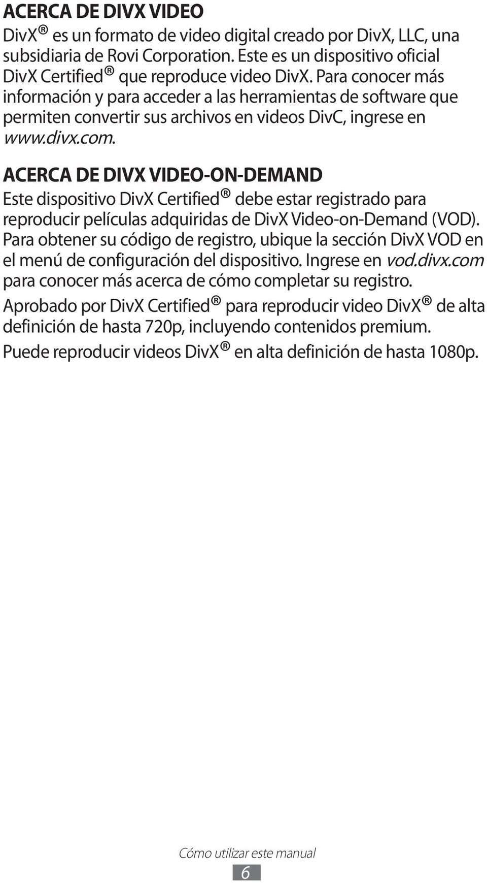 ACERCA DE DIVX VIDEO-ON-DEMAND Este dispositivo DivX Certified debe estar registrado para reproducir películas adquiridas de DivX Video-on-Demand (VOD).