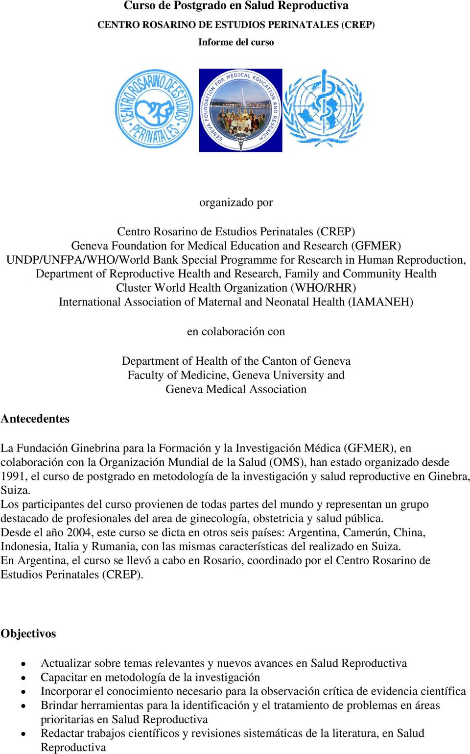 World Health Organization (WHO/RHR) International Association of Maternal and Neonatal Health (IAMANEH) Antecedentes en colaboración con Department of Health of the Canton of Geneva Faculty of