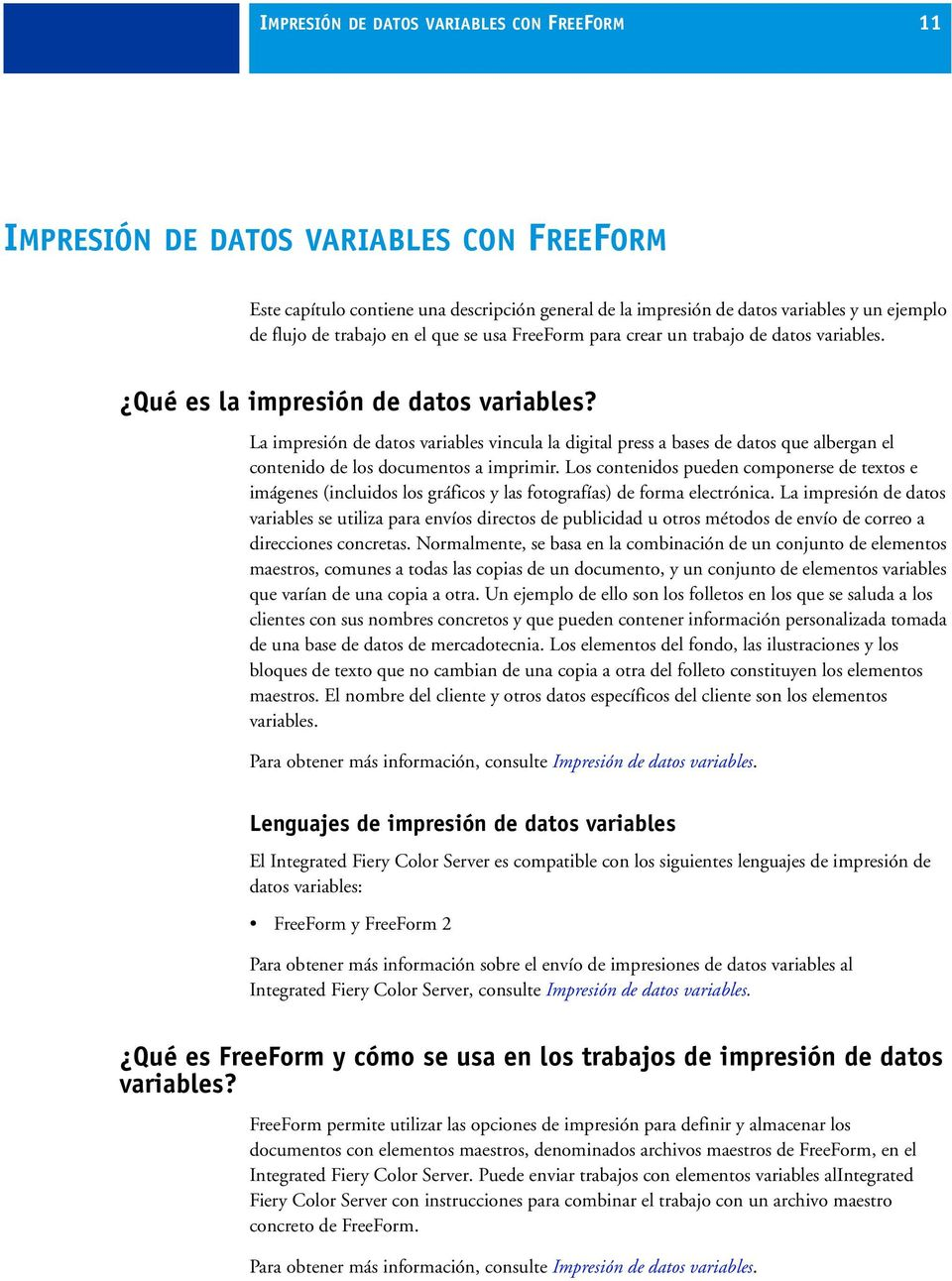 La impresión de datos variables vincula la digital press a bases de datos que albergan el contenido de los documentos a imprimir.