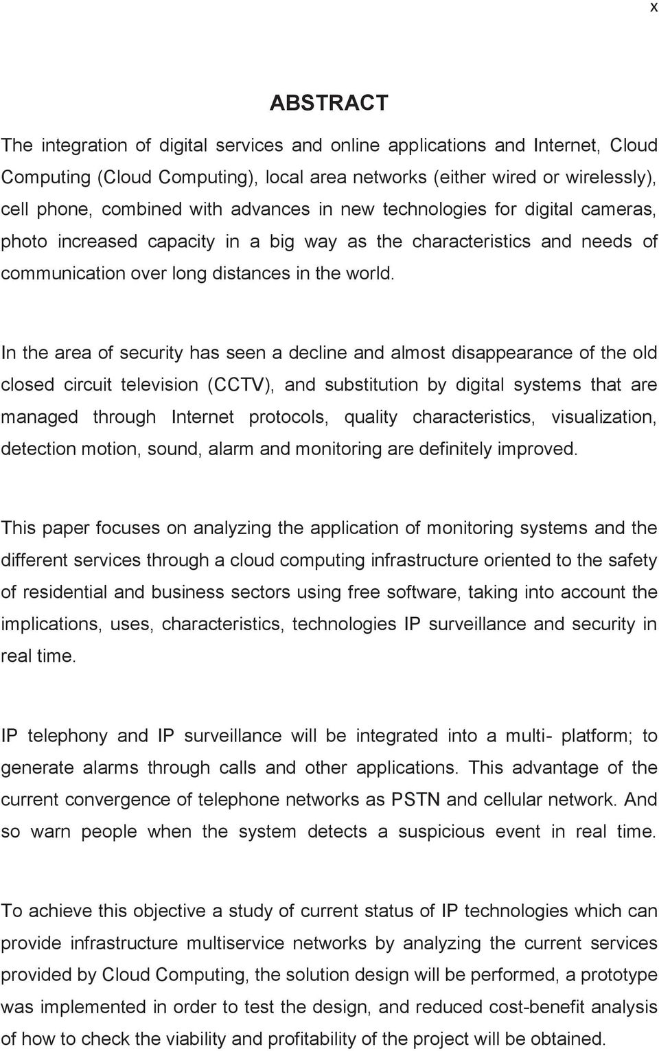 In the area of security has seen a decline and almost disappearance of the old closed circuit television (CCTV), and substitution by digital systems that are managed through Internet protocols,