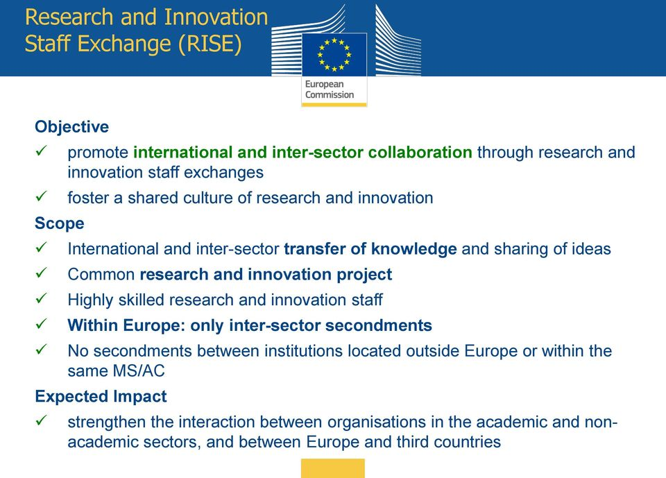 innovation project Highly skilled research and innovation staff Within Europe: only inter-sector secondments No secondments between institutions located outside