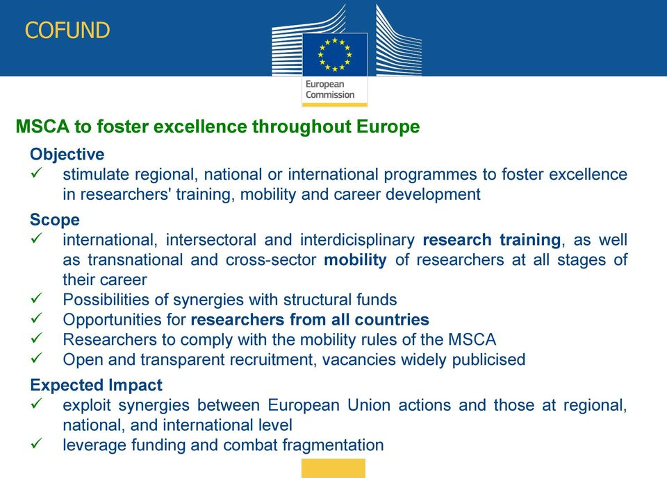 Possibilities of synergies with structural funds Opportunities for researchers from all countries Researchers to comply with the mobility rules of the MSCA Open and transparent