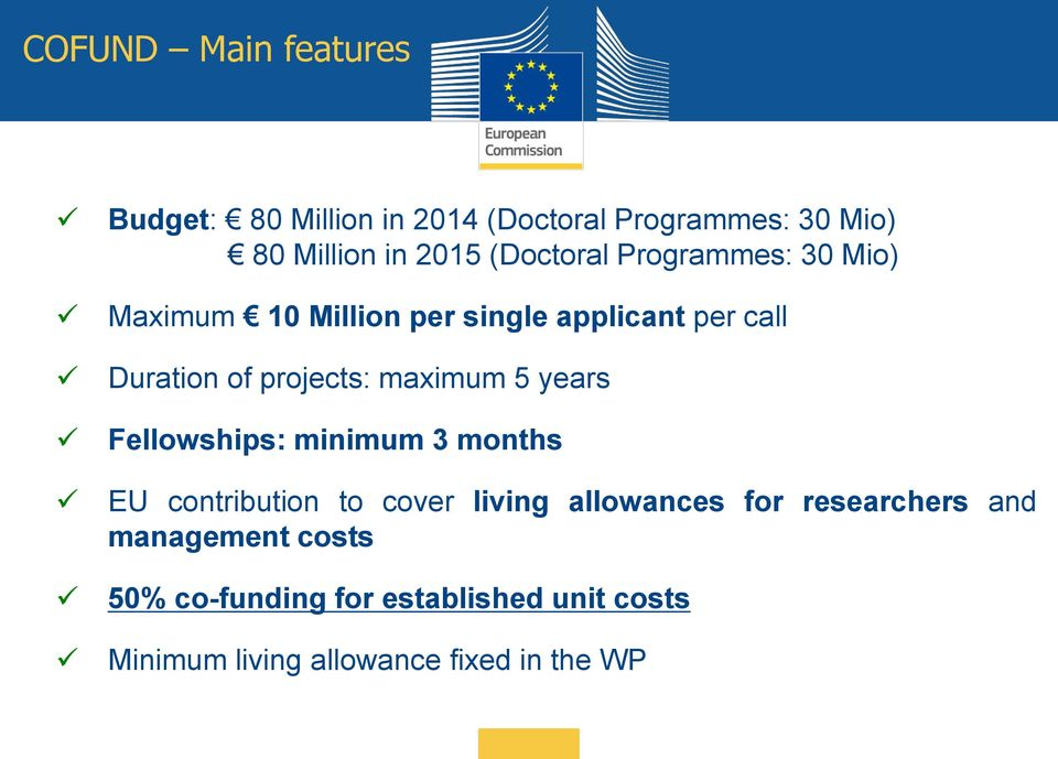 maximum 5 years Fellowships: minimum 3 months EU contribution to cover living allowances for