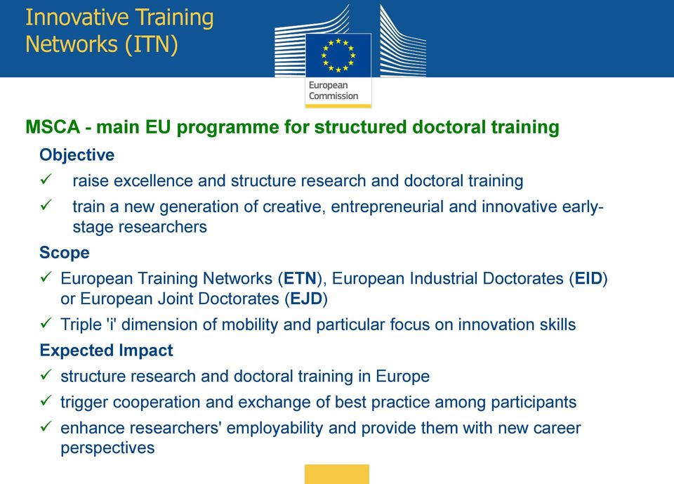 (EID) or European Joint Doctorates (EJD) Triple 'i' dimension of mobility and particular focus on innovation skills Expected Impact structure research and doctoral